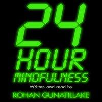 24 Hour Mindfulness - Rohan Gunatillake