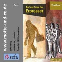 Motte und Co - Band 1: Auf der Spur der Erpresser - Ulrich Renz