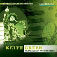 Keith Green: Keine faulen Kompromisse - Kerstin Engelhardt