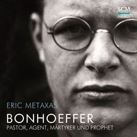 Bonhoeffer: Pastor, Agent Märtyrer und Prophet - Eric Metaxas