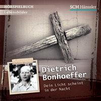 Dietrich Bonhoeffer: Dein Licht scheint in der Nacht - Christian Mörken
