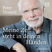 Meine Zeit steht in deinen Händen - Peter Strauch