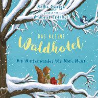Das kleine Waldhotel: Ein Winterwunder für Mona Maus - Kallie George