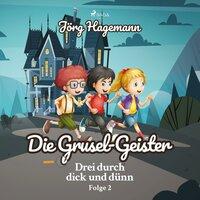 Drei durch dick und dünn - Folge 2: Die Grusel-Geister - Jörg Hagemann