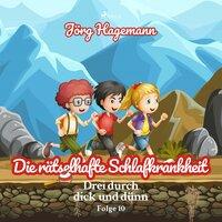 Drei durch dick und dünn - Folge 10: Die rätselhafte Schlafkrankheit - Jörg Hagemann