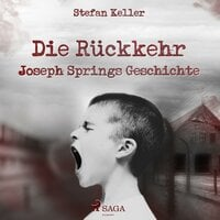 Die Rückkehr - Joseph Springs Geschichte - Stefan Keller