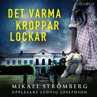 Det varma kroppar lockar - Mikael Strömberg