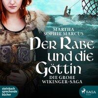 Der Rabe und die Göttin: Die große Wikinger-Saga - Matha Sophie Marcus