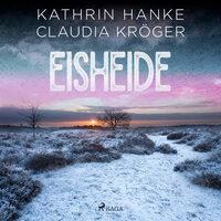 Eisheide - Kathrin Hanke, Claudia Kröger