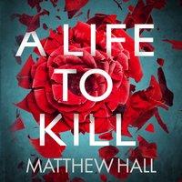 A Life to Kill - Matthew Hall