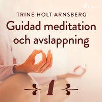 Guidad meditation och avslappning - Del 1 - Trine Holt Arnsberg
