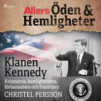 Klanen Kennedy - Kvinnorna, hemligheterna, förbannelsen och framtiden - Christel Persson