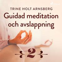 Guidad meditation och avslappning - Del 2 - Trine Holt Arnsberg