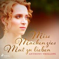 Miss Mackenzies Mut zu lieben - Anthony Trollope