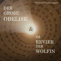 Der große Obelisk / Im Revier der Wölfin - Gertrud Fussenegger