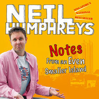 Notes from an Even Smaller Island - Neil Humphreys