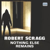 Nothing Else Remains - Robert Scragg