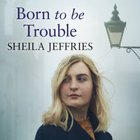 Born to be Trouble - Sheila Jeffries