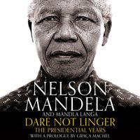 Dare Not Linger: The Presidential Years - Nelson Mandela, Mandla Langa
