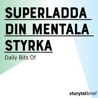 Superladda din mentala styrka - Daily Bits Of