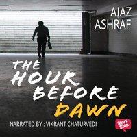 The Hour Before Dawn - Ajaz Ashraf