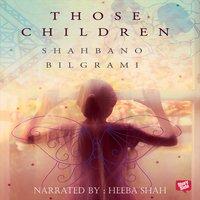 Those Children - Shahbano Bilgrami