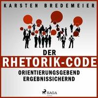 Der Rhetorik-Code: Orientierungsgebend - ergebnissichernd - Karsten Bredemeier