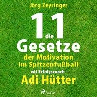 Die 11 Gesetze der Motivation im Spitzenfußball - Jörg Zeyringer, Adi Hütter