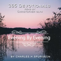 365 Devotionals. Evening by Evening - by Charles H. Spurgeon. - Christopher Glyn