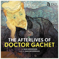 The Afterlives of Doctor Gachet - Sam Meekings