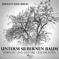 Unterm silbernen Baum: 8 ernste und heitere Geschichten - Hermann Josef Berges
