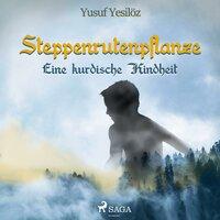 Steppenrutenpflanze: Eine kurdische Kindheit - Yusuf Yeşilöz