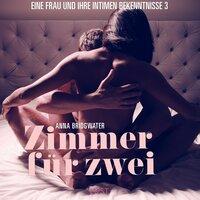 Zimmer für zwei: Eine Frau und ihre intimen Bekenntnisse 3 - Anna Bridgwater