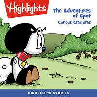 The Adventures of Spot: Curious Creatures - Highlights for Children