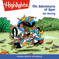 The Adventures of Spot: Get Moving - Highlights for Children