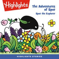 The Adventures of Spot: Spot the Explorer - Highlights for Children