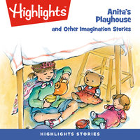 Anita's Playhouse and Other Imagination Stories - Highlights for Children