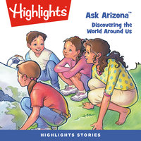 Ask Arizona: Discovering the World Around Us - Highlights for Children