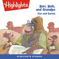 Bert, Beth, and Grandpa: Fun and Games - Highlights for Children