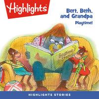Bert, Beth, and Grandpa: Playtime! - Highlights for Children