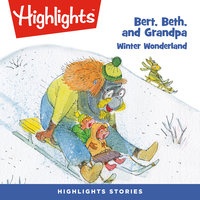 Bert, Beth, and Grandpa: Winter Wonderland - Highlights for Children