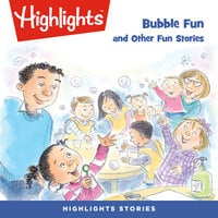 Bubble Fun and Other Fun Stories - Highlights for Children