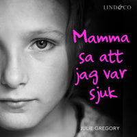 Mamma sa att jag var sjuk: En sann historia - Julie Gregory