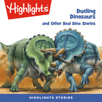 Dueling Dinosaurs and Other Real Dino Stories - Highlights for Children