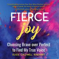 Fierce Joy - Susie Caldwell Rinehart