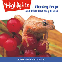 Flopping Frogs and Other Real Frog Stories - Highlights for Children