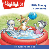 Little Bunny: A Good Friend - Highlights for Children