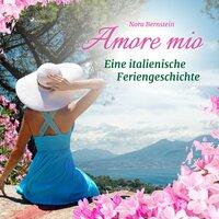 Amore mio: Eine italienische Feriengeschichte - Nora Bernstein