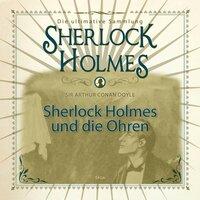 Sherlock Holmes: Sherlock Holmes und die Ohren - Sir Arthur Conan Doyle
