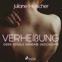Verheißung: Oder Sessils geheime Geschichte - Juliane Hielscher